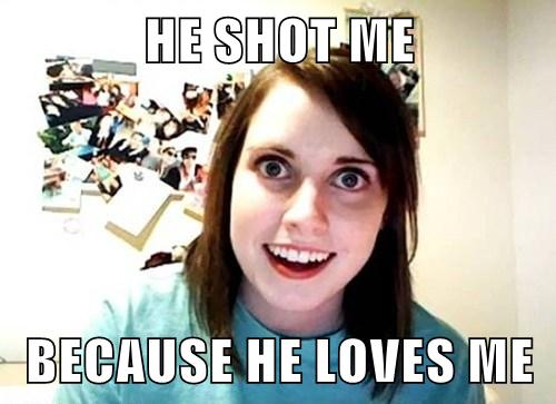 He Shot Me Because He Loves Me